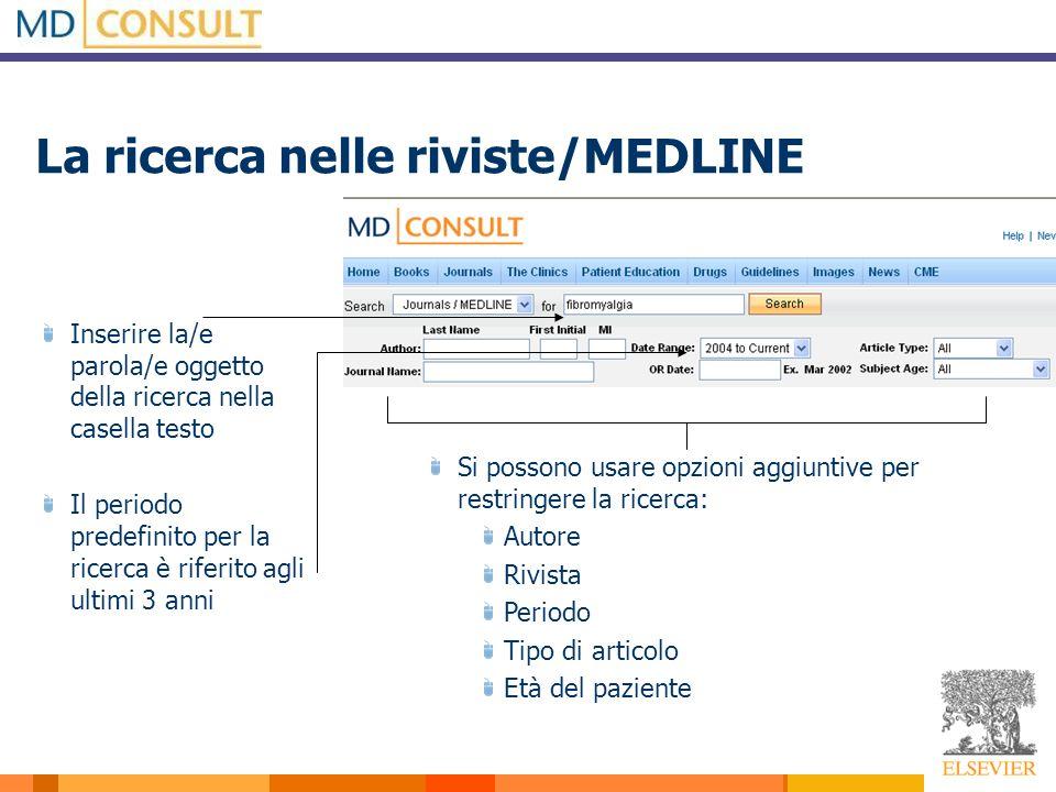 La ricerca nelle riviste/MEDLINE Inserire la/e parola/e oggetto della ricerca nella casella testo Il periodo predefinito per la ricerca è riferito agl