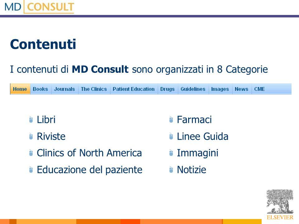 I contenuti di MD Consult sono organizzati in 8 Categorie Libri Riviste Clinics of North America Educazione del paziente Farmaci Linee Guida Immagini