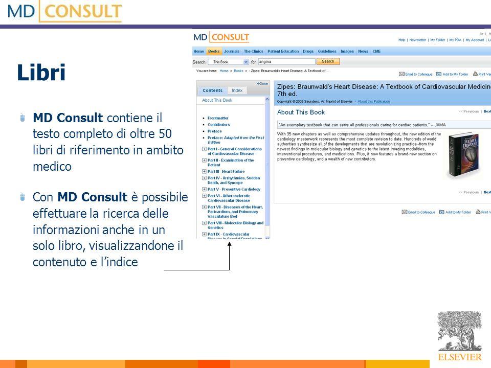Libri MD Consult contiene il testo completo di oltre 50 libri di riferimento in ambito medico Con MD Consult è possibile effettuare la ricerca delle informazioni anche in un solo libro, visualizzandone il contenuto e lindice