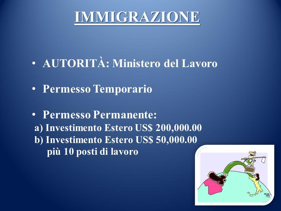IMMIGRAZIONE AUTORITÀ: Ministero del Lavoro Permesso Temporario Permesso Permanente: a) Investimento Estero US$ 200,000.00 b) Investimento Estero US$