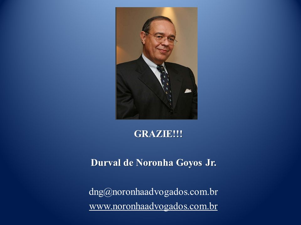 GRAZIE!!! GRAZIE!!! Durval de Noronha Goyos Jr. dng@noronhaadvogados.com.br www.noronhaadvogados.com.br