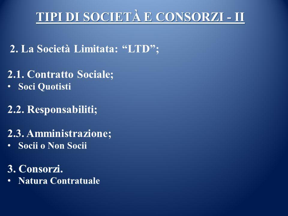 TIPI DI SOCIETÀ E CONSORZI - II 2. La Società Limitata: LTD; 2.1. Contratto Sociale; Soci Quotisti 2.2. Responsabiliti; 2.3. Amministrazione; Socii o