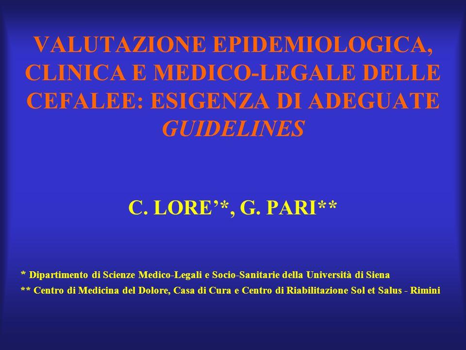 VALUTAZIONE EPIDEMIOLOGICA, CLINICA E MEDICO-LEGALE DELLE CEFALEE: ESIGENZA DI ADEGUATE GUIDELINES C.