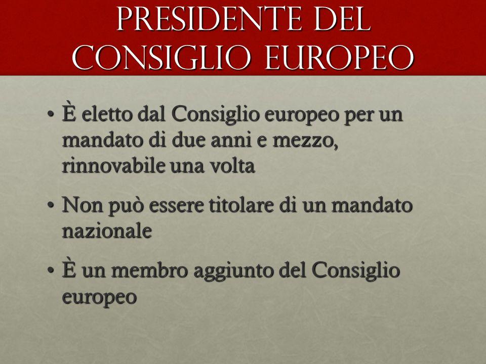 PRESIDENTE DEL CONSIGLIO EUROPEO È eletto dal Consiglio europeo per un mandato di due anni e mezzo, rinnovabile una voltaÈ eletto dal Consiglio europe