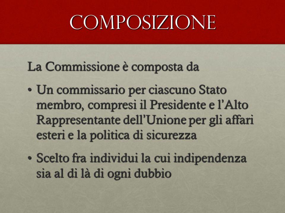 COMPOSIZIONE La Commissione è composta da Un commissario per ciascuno Stato membro, compresi il Presidente e l Alto Rappresentante dell Unione per gli