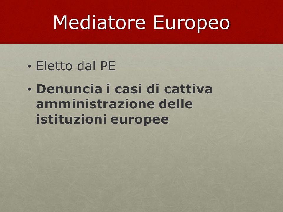 Mediatore Europeo Eletto dal PE Eletto dal PE Denuncia i casi di cattiva amministrazione delle istituzioni europee Denuncia i casi di cattiva amminist