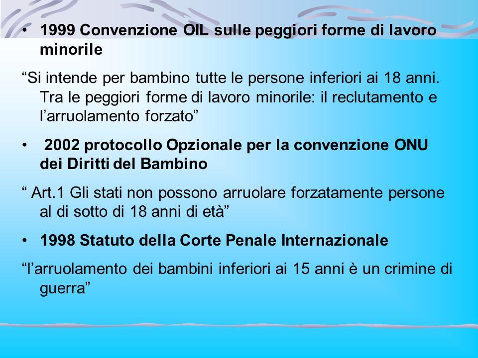 1999 Convenzione OIL sulle peggiori forme di lavoro minorile Si intende per bambino tutte le persone inferiori ai 18 anni. Tra le peggiori forme di la