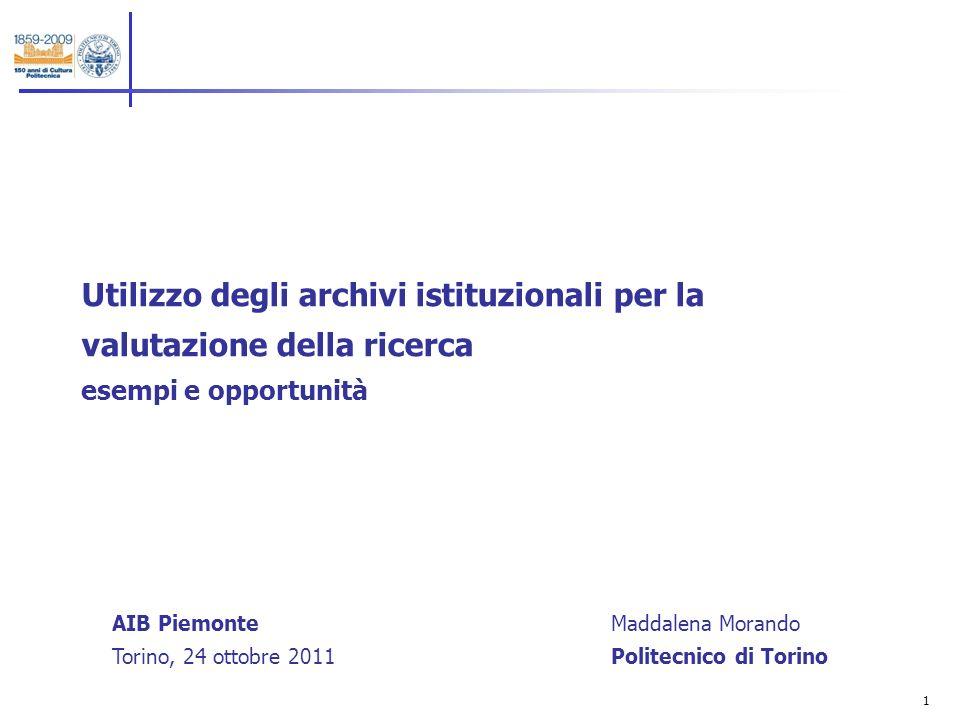 1 Utilizzo degli archivi istituzionali per la valutazione della ricerca esempi e opportunità Maddalena Morando Politecnico di Torino AIB Piemonte Torino, 24 ottobre 2011