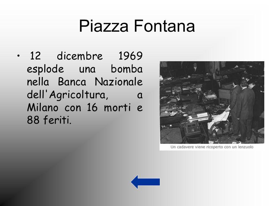 Piazza Fontana 12 dicembre 1969 esplode una bomba nella Banca Nazionale dell'Agricoltura, a Milano con 16 morti e 88 feriti.