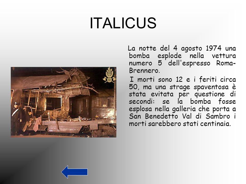 ITALICUS La notte del 4 agosto 1974 una bomba esplode nella vettura numero 5 dell'espresso Roma- Brennero. I morti sono 12 e i feriti circa 50, ma una