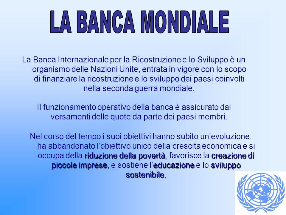 La Banca Internazionale per la Ricostruzione e lo Sviluppo è un organismo delle Nazioni Unite, entrata in vigore con lo scopo di finanziare la ricostr