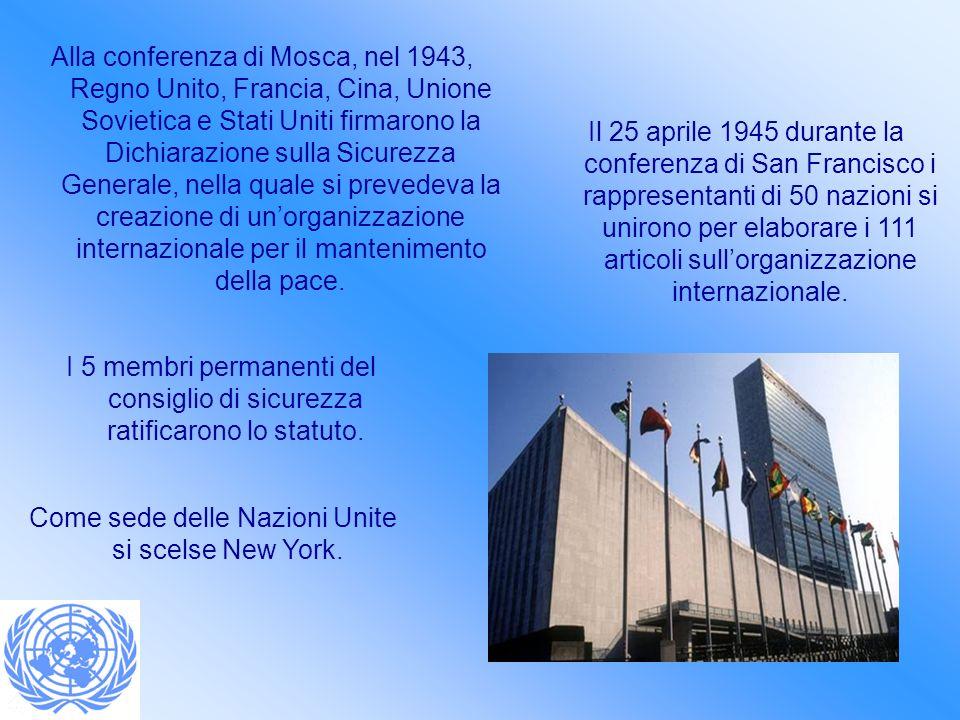 Alla conferenza di Mosca, nel 1943, Regno Unito, Francia, Cina, Unione Sovietica e Stati Uniti firmarono la Dichiarazione sulla Sicurezza Generale, nella quale si prevedeva la creazione di unorganizzazione internazionale per il mantenimento della pace.