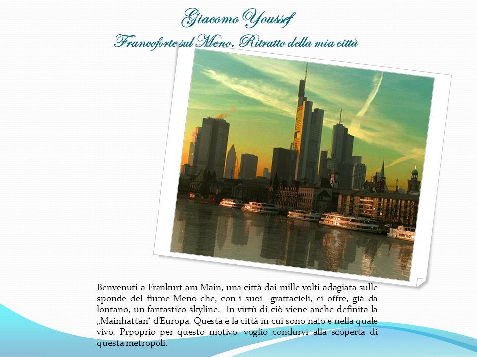 Giacomo Youssef Francoforte sul Meno. Ritratto della mia città Benvenuti a Frankurt am Main, una città dai mille volti adagiata sulle sponde del fiume