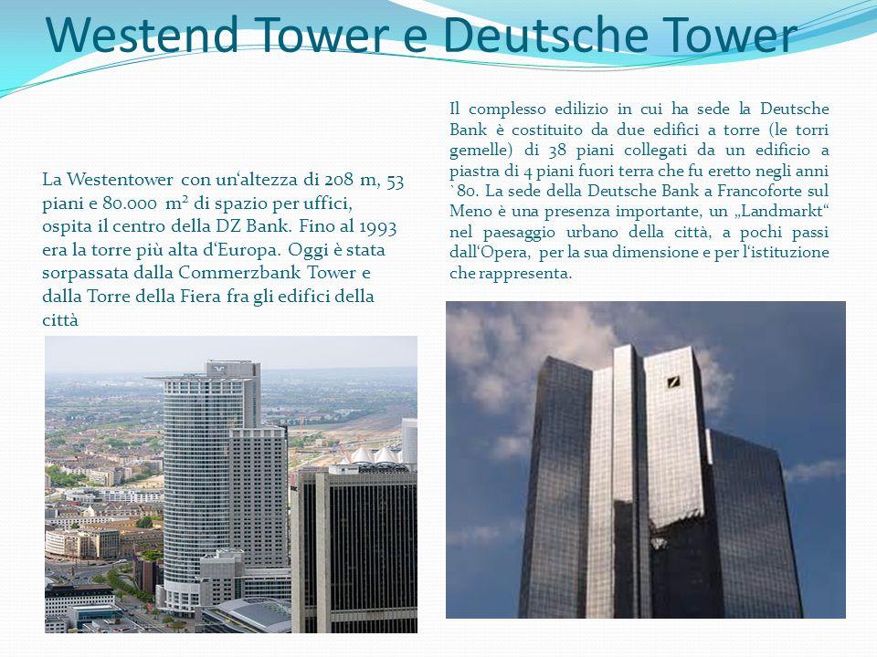 Westend Tower e Deutsche Tower La Westentower con unaltezza di 208 m, 53 piani e 80.000 m² di spazio per uffici, ospita il centro della DZ Bank. Fino