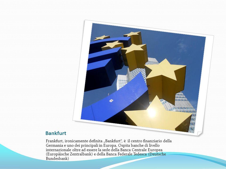 Bankfurt Frankfurt, ironicamente definita Bankfurt, è il centro finanziario della Germania e uno dei principali in Europa. Ospita banche di livello in