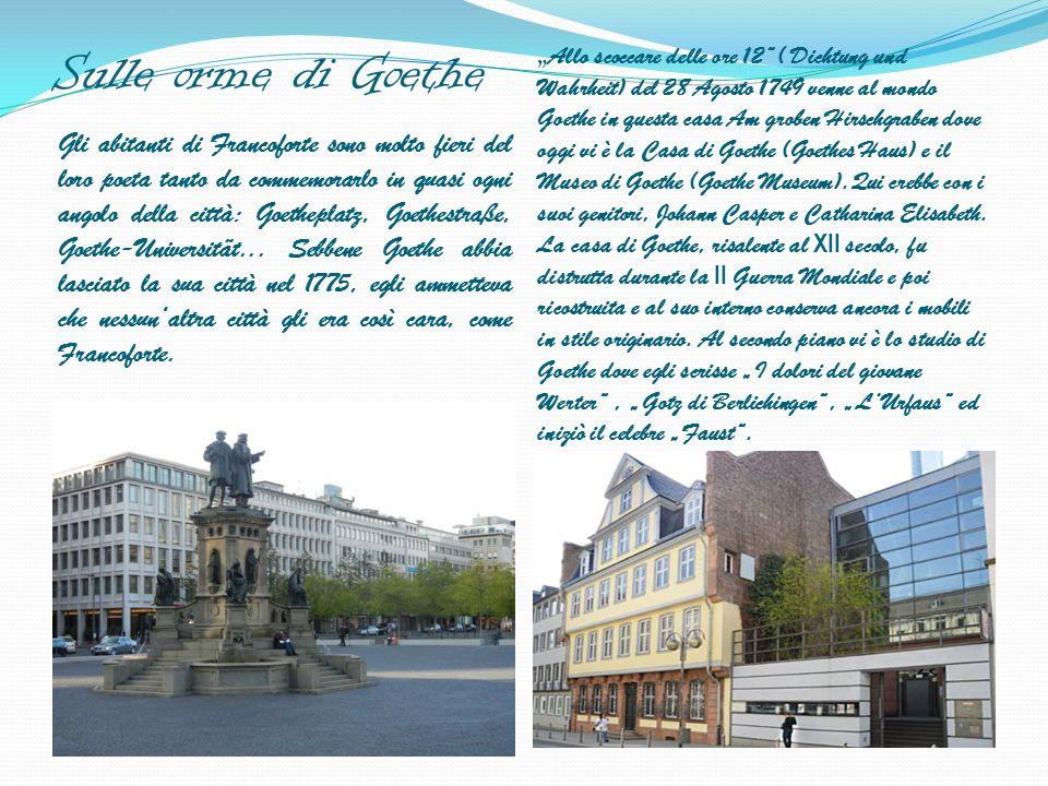Sulle orme di Goethe Gli abitanti di Francoforte sono molto fieri del loro poeta tanto da commemorarlo in quasi ogni angolo della città: Goetheplatz,
