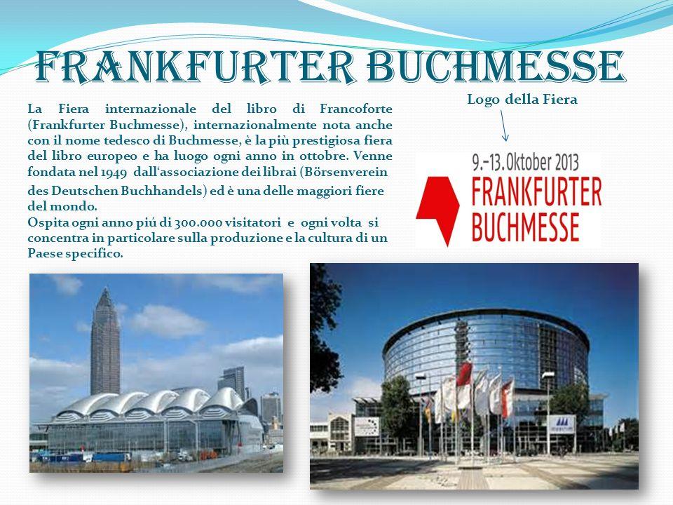 Frankfurter Buchmesse La Fiera internazionale del libro di Francoforte (Frankfurter Buchmesse), internazionalmente nota anche con il nome tedesco di B
