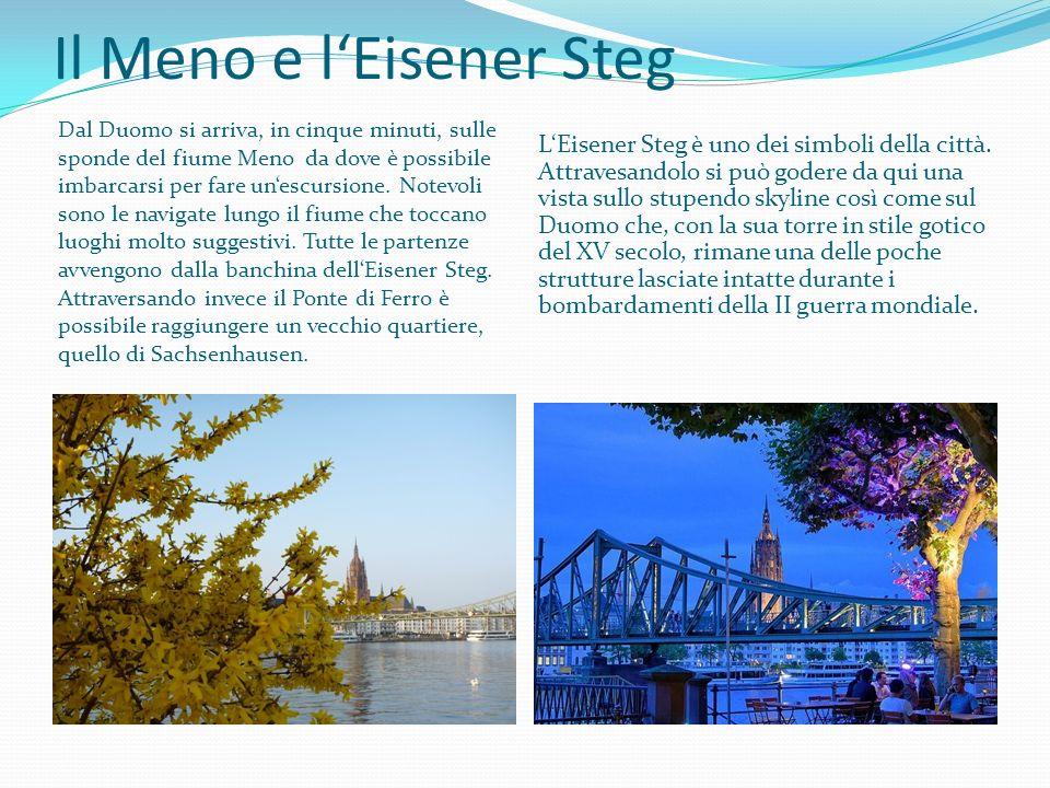 Il Meno e lEisener Steg Dal Duomo si arriva, in cinque minuti, sulle sponde del fiume Meno da dove è possibile imbarcarsi per fare unescursione. Notev