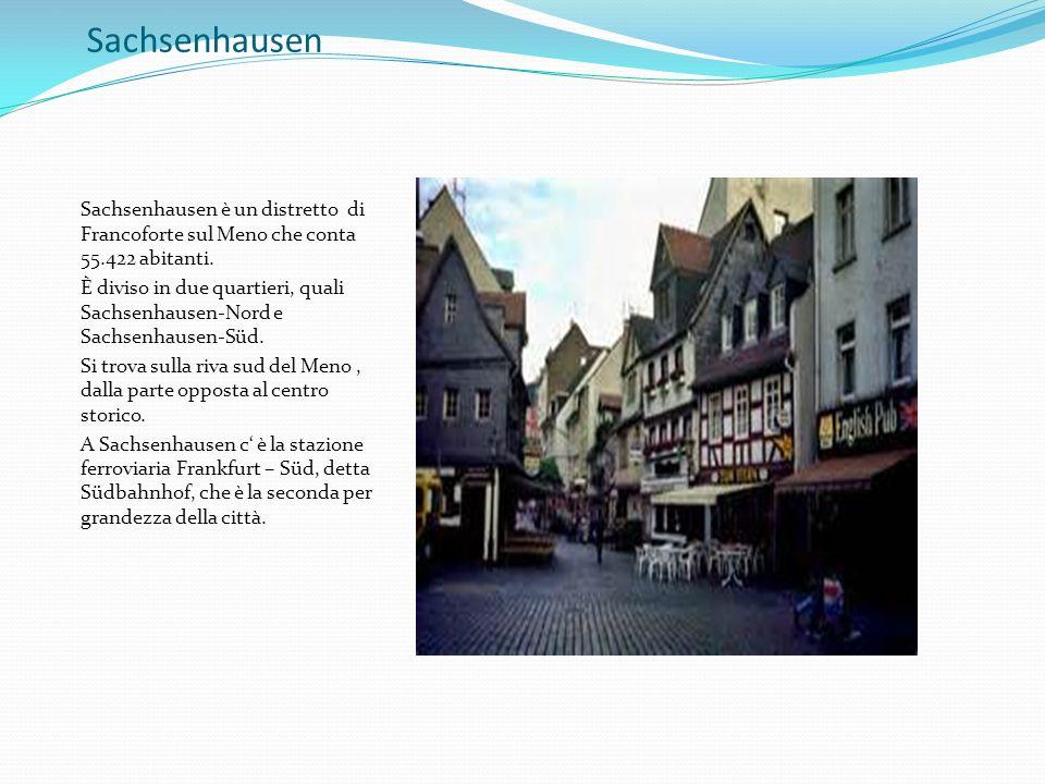 Sachsenhausen Sachsenhausen è un distretto di Francoforte sul Meno che conta 55.422 abitanti. È diviso in due quartieri, quali Sachsenhausen-Nord e Sa