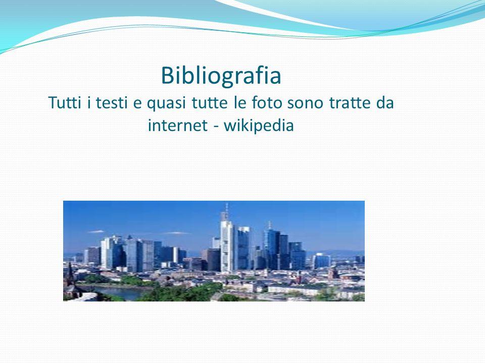 Bibliografia Tutti i testi e quasi tutte le foto sono tratte da internet - wikipedia