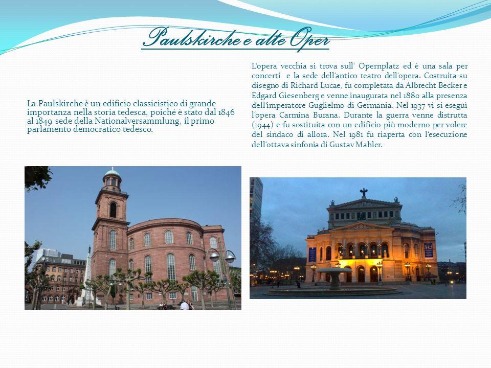 Paulskirche e alte Oper La Paulskirche è un edificio classicistico di grande importanza nella storia tedesca, poiché è stato dal 1846 al 1849 sede del