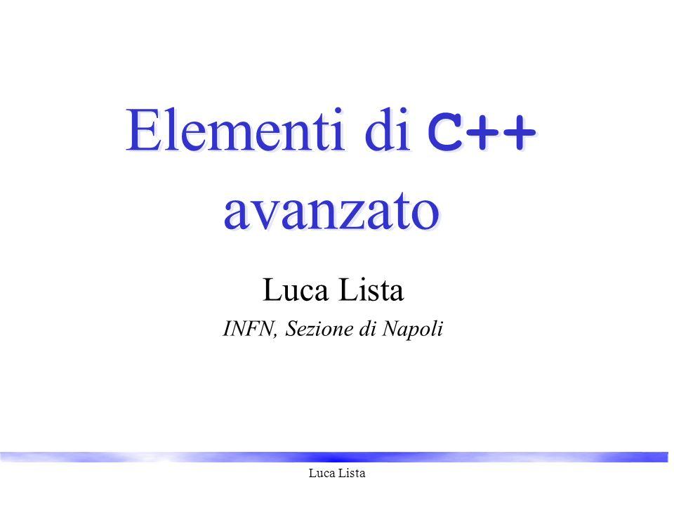 Luca Lista Elementi di C++ avanzato Luca Lista INFN, Sezione di Napoli