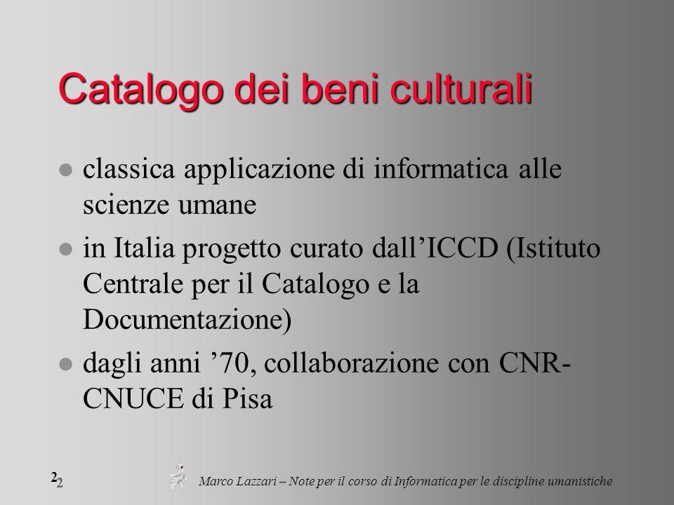 2 2 Marco Lazzari – Note per il corso di Informatica per le discipline umanistiche Catalogo dei beni culturali l classica applicazione di informatica