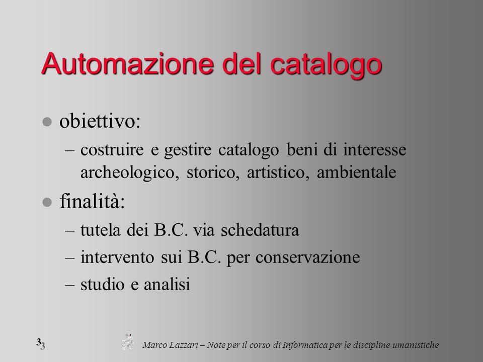 3 3 Marco Lazzari – Note per il corso di Informatica per le discipline umanistiche Automazione del catalogo l obiettivo: –costruire e gestire catalogo