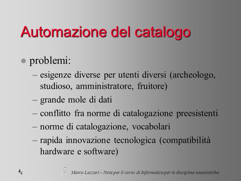 4 4 Marco Lazzari – Note per il corso di Informatica per le discipline umanistiche Automazione del catalogo l problemi: –esigenze diverse per utenti d