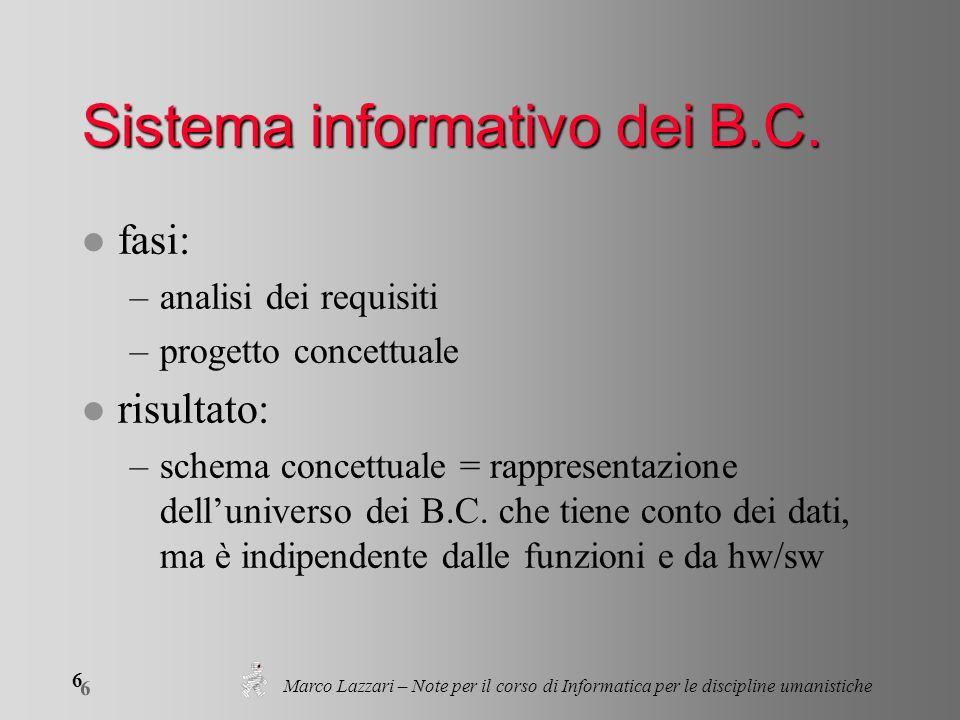 6 6 Marco Lazzari – Note per il corso di Informatica per le discipline umanistiche Sistema informativo dei B.C. l fasi: –analisi dei requisiti –proget
