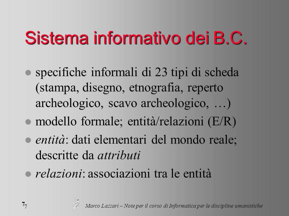 7 7 Marco Lazzari – Note per il corso di Informatica per le discipline umanistiche Sistema informativo dei B.C. l specifiche informali di 23 tipi di s