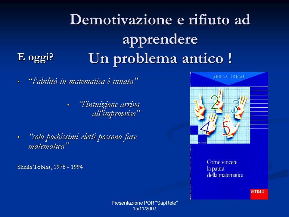 Presentazione POR SapRete 15/11/2007 Demotivazione e rifiuto ad apprendere Un problema antico .