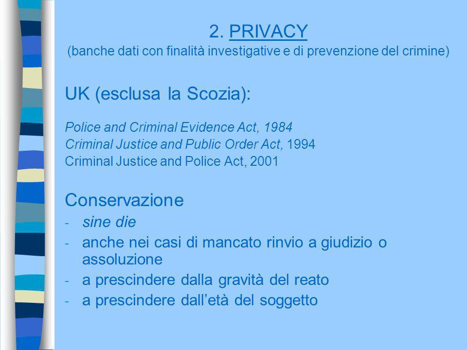 2. PRIVACY (banche dati con finalità investigative e di prevenzione del crimine) UK (esclusa la Scozia): Police and Criminal Evidence Act, 1984 Crimin