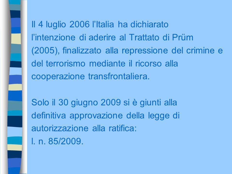 Il 4 luglio 2006 lItalia ha dichiarato lintenzione di aderire al Trattato di Prüm (2005), finalizzato alla repressione del crimine e del terrorismo me