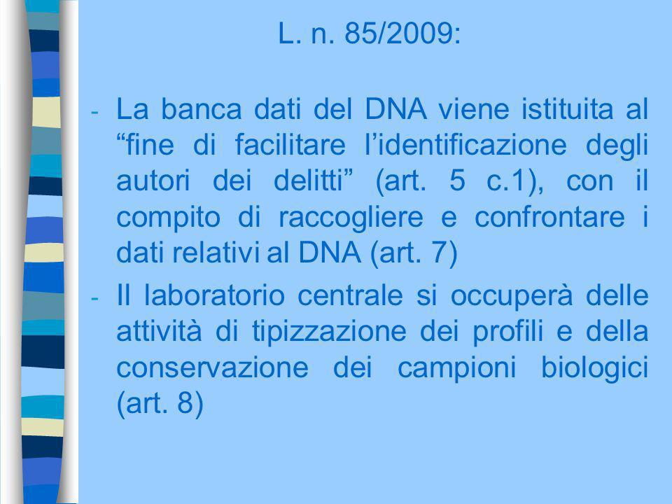 L. n. 85/2009: - La banca dati del DNA viene istituita al fine di facilitare lidentificazione degli autori dei delitti (art. 5 c.1), con il compito di