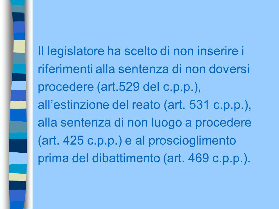 Il legislatore ha scelto di non inserire i riferimenti alla sentenza di non doversi procedere (art.529 del c.p.p.), allestinzione del reato (art. 531