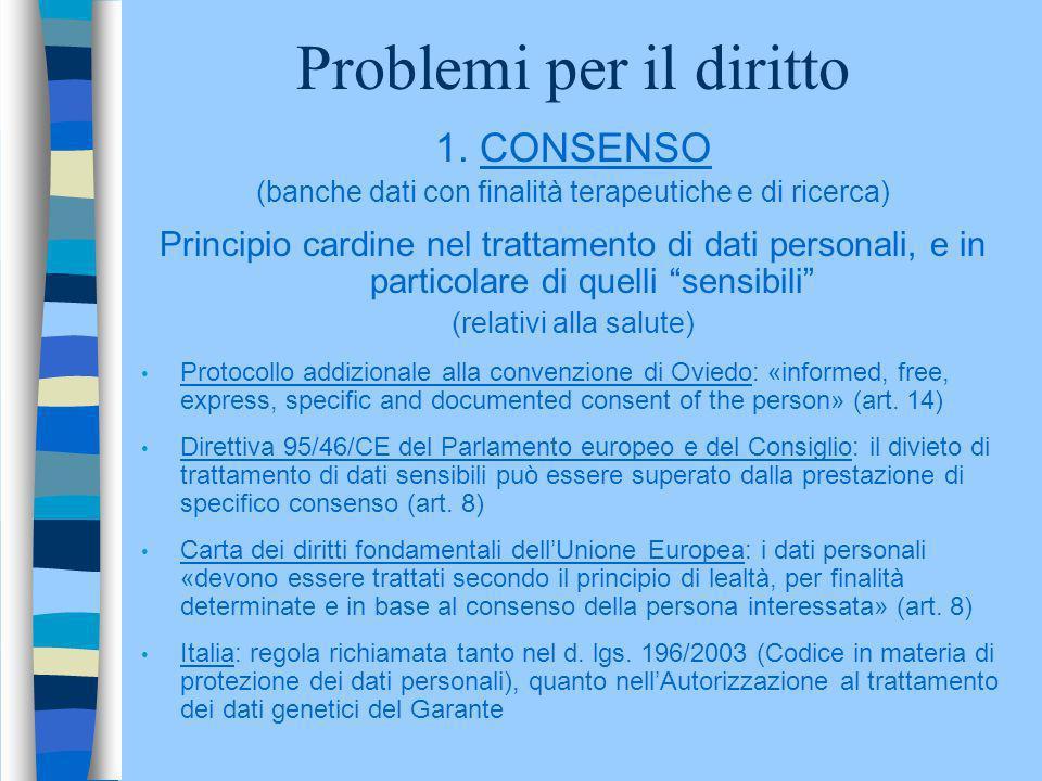Problemi per il diritto 1. CONSENSO (banche dati con finalità terapeutiche e di ricerca) Principio cardine nel trattamento di dati personali, e in par