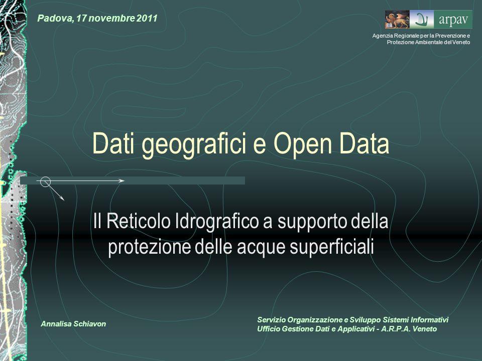 Dati geografici e Open Data Il Reticolo Idrografico a supporto della protezione delle acque superficiali Padova, 17 novembre 2011 Servizio Organizzazi