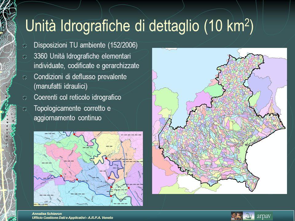 Annalisa Schiavon Ufficio Gestione Dati e Applicativi - A.R.P.A. Veneto Unità Idrografiche di dettaglio (10 km 2 ) Disposizioni TU ambiente (152/2006)