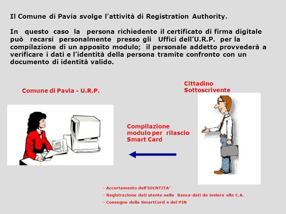 Certification Authority Registration Authority Comune di Pavia La Registration Authority (RA) provvede a firmare e crittografare larchivio contenente tutte le informazioni necessarie per il rilascio del Certificato di Firma Digitale, comunicate dal cittadino richiedente.