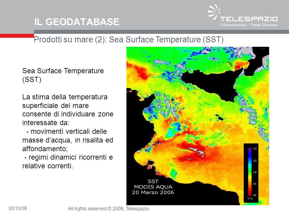 30/10/08All rights reserved © 2008, Telespazio IL GEODATABASE Prodotti su mare (2): Sea Surface Temperature (SST) Sea Surface Temperature (SST) La sti