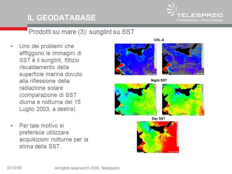 30/10/08All rights reserved © 2008, Telespazio IL GEODATABASE Prodotti su mare (3): sunglint su SST Uno dei problemi che affliggono le immagini di SST