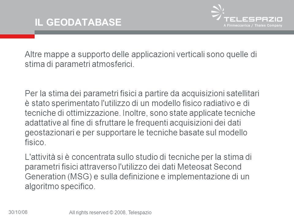 30/10/08All rights reserved © 2008, Telespazio IL GEODATABASE Altre mappe a supporto delle applicazioni verticali sono quelle di stima di parametri at