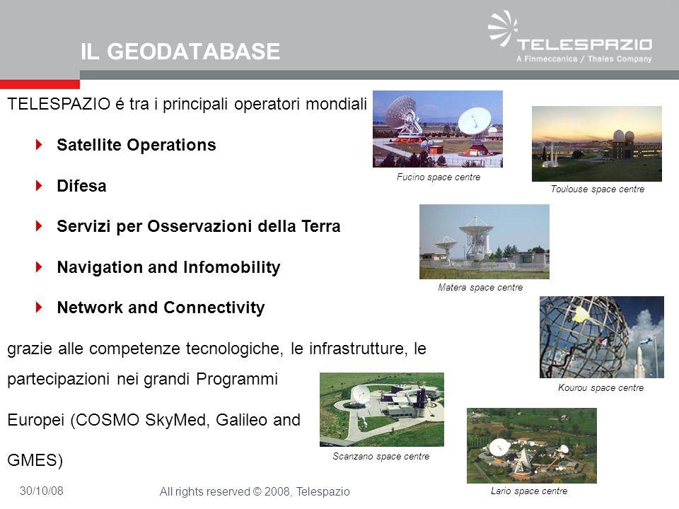 30/10/08All rights reserved © 2008, Telespazio IL GEODATABASE TELESPAZIO é tra i principali operatori mondiali in Satellite Operations Difesa Servizi