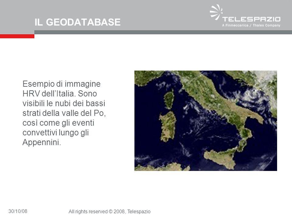 30/10/08All rights reserved © 2008, Telespazio IL GEODATABASE Esempio di immagine HRV dellItalia. Sono visibili le nubi dei bassi strati della valle d