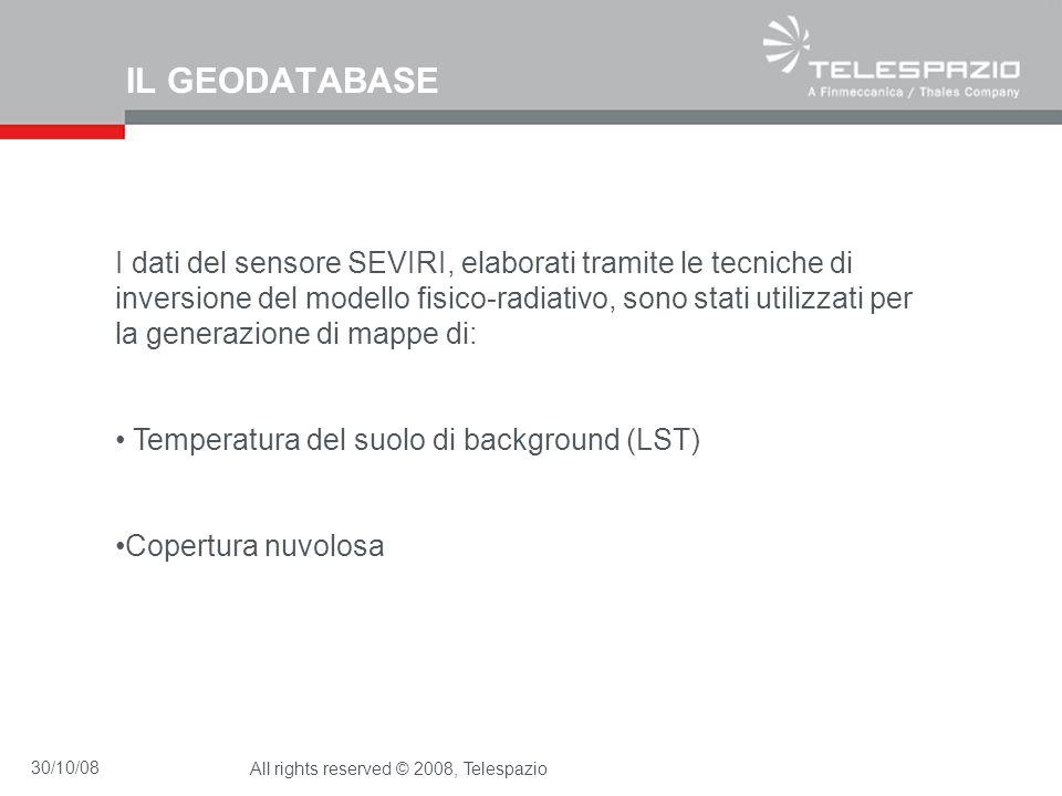 30/10/08All rights reserved © 2008, Telespazio IL GEODATABASE I dati del sensore SEVIRI, elaborati tramite le tecniche di inversione del modello fisic