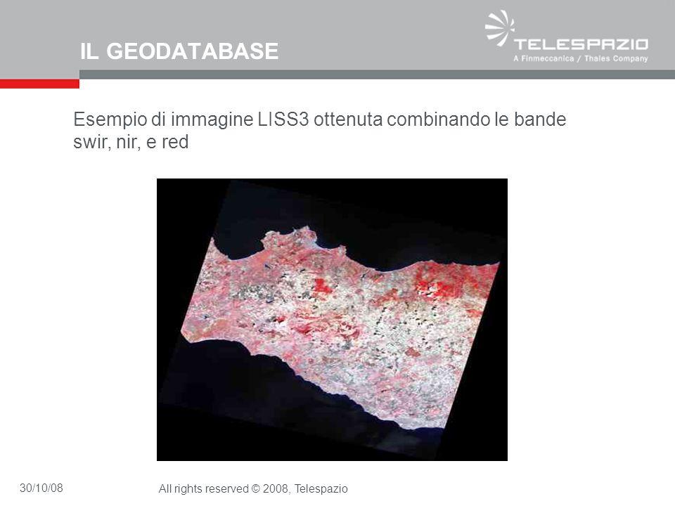 30/10/08All rights reserved © 2008, Telespazio IL GEODATABASE Esempio di immagine LISS3 ottenuta combinando le bande swir, nir, e red
