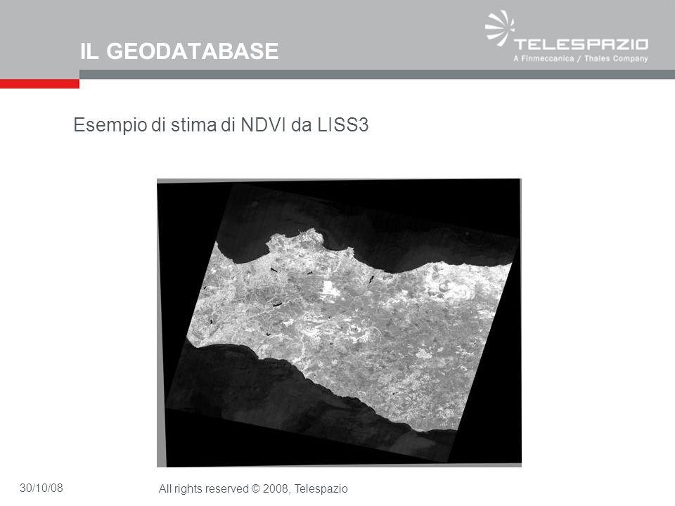 30/10/08All rights reserved © 2008, Telespazio IL GEODATABASE Esempio di stima di NDVI da LISS3