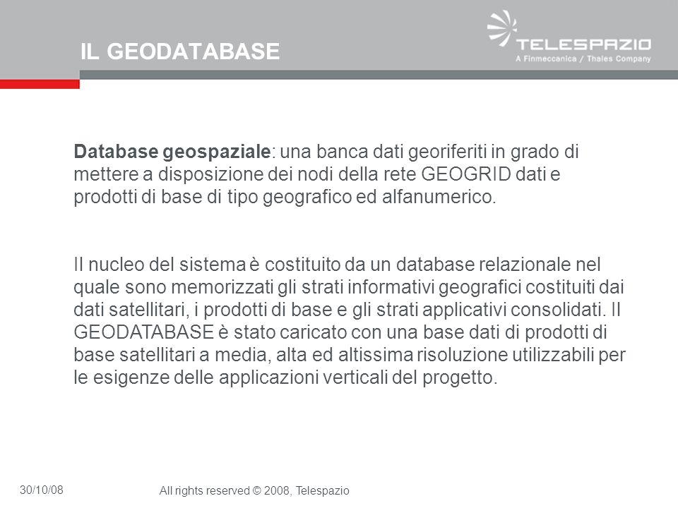 30/10/08All rights reserved © 2008, Telespazio IL GEODATABASE Database geospaziale: una banca dati georiferiti in grado di mettere a disposizione dei