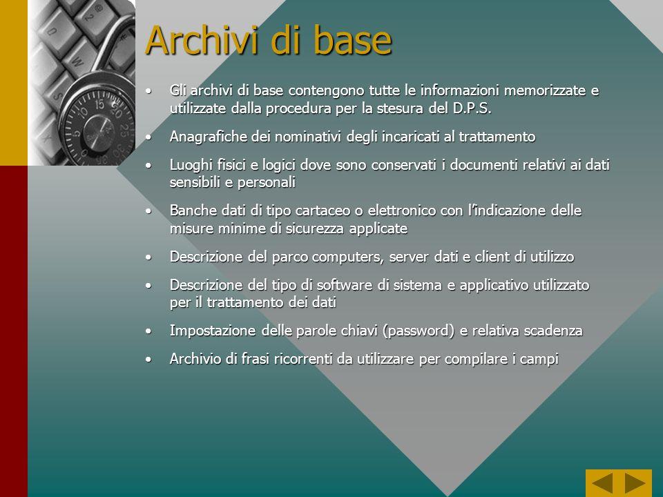 Archivi di base Gli archivi di base contengono tutte le informazioni memorizzate e utilizzate dalla procedura per la stesura del D.P.S.Gli archivi di base contengono tutte le informazioni memorizzate e utilizzate dalla procedura per la stesura del D.P.S.